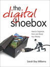 The Digital Shoebox (eBook): How to Organize, Find, and Share Your Photos